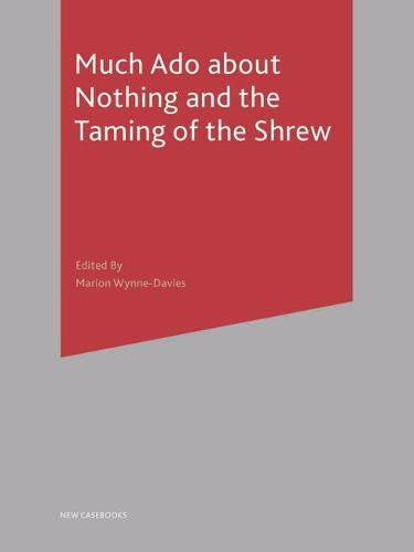 Much Ado About Nothing and The Taming of the Shrew - New Casebooks (Hardback)