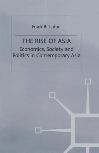 The Rise of Asia: Economics, Society and Politics in Contemporary Asia (Hardback)