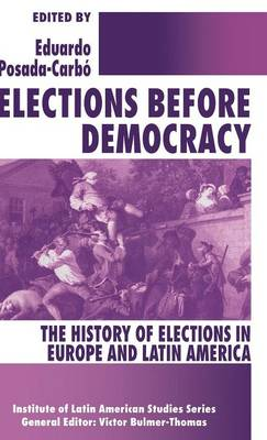 Elections before Democracy: The History of Elections in Europe and Latin America - Latin American Studies Series (Hardback)