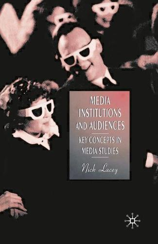 Media, Institutions and Audiences: Key Concepts in Media Studies (Paperback)