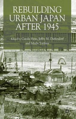 Rebuilding Urban Japan After 1945 (Hardback)