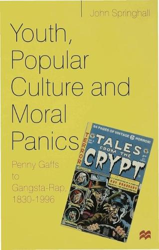 Youth, Popular Culture and Moral Panics: Penny Gaffs to Gangsta Rap, 1830-1997 (Hardback)