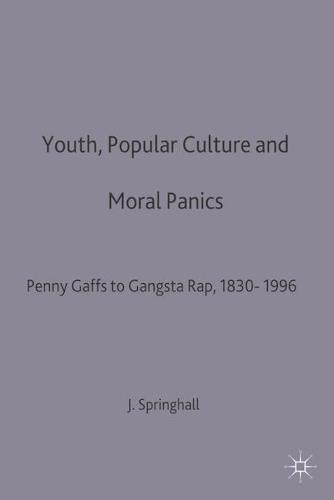 Youth, Popular Culture and Moral Panics: Penny Gaffs to Gangsta-Rap, 1830-1996 (Paperback)