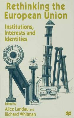 Rethinking the European Union: Institutions, Interests and Identities (Hardback)
