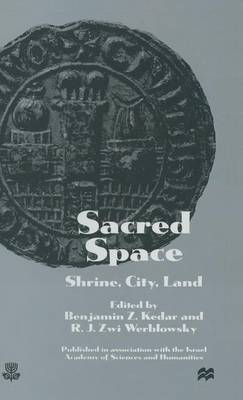 Sacred Space: Shrine, City, Land: Proceedings from the International Conference in Memory of Joshua Prawer (Hardback)