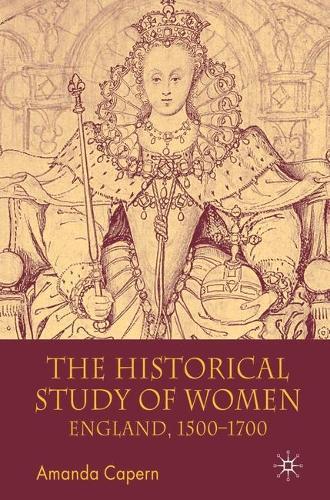 The Historical Study of Women: England 1500-1700 (Hardback)