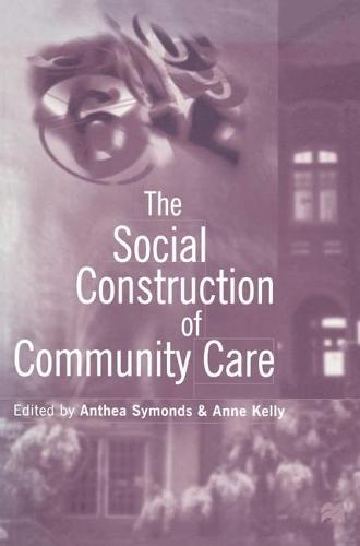 The Social Construction of Community Care (Paperback)
