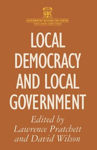 Local Democracy and Local Government - Government beyond the Centre (Paperback)