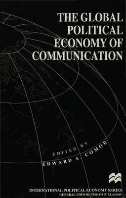 The Global Political Economy of Communication: Hegemony, Telecommunication and the Information Economy - International Political Economy Series (Paperback)