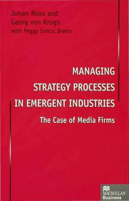 Managing Strategy Processes in Emergent Industries: The Case of Media Firms (Hardback)