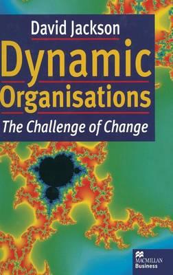 Dynamic Organisations: The Challenge of Change (Hardback)