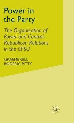 Power in the Party: The Organization of Power and Central-Republican Relations in the CPSU (Hardback)