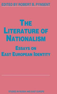 The Literature of Nationalism: Essays on East European Identity - Studies in Russia and East Europe (Hardback)