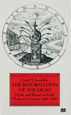 The Reformation of the Dead: Death and Ritual in Early Modern Germany, c.1450-1700 - Early Modern History: Society and Culture (Hardback)
