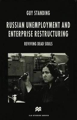 Russian Unemployment and Enterprise Restructuring: Reviving Dead Souls - ILO Studies (Hardback)