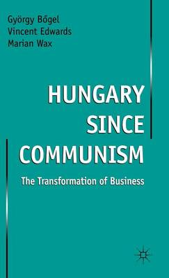 Hungary since Communism: The Transformation of Business (Hardback)