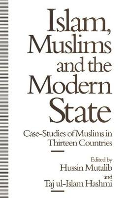 Islam, Muslims and the Modern State: Case-Studies of Muslims in Thirteen Countries (Paperback)