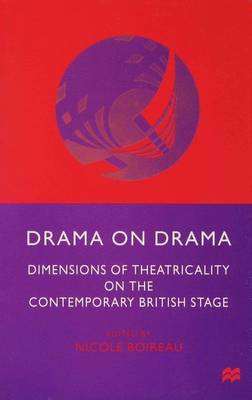 Drama on Drama: Dimensions of Theatricality on the Contemporary British Stage (Hardback)