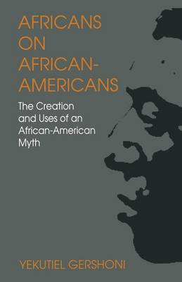 Africans on African-Americans: The Creation and Uses of an African-American Myth (Paperback)