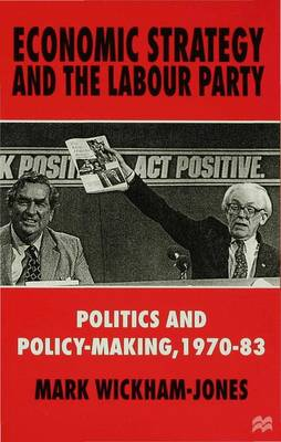 Economic Strategy and the Labour Party: Politics and policy-making, 1970-83 (Hardback)
