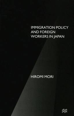 Immigration Policy and Foreign Workers in Japan (Hardback)