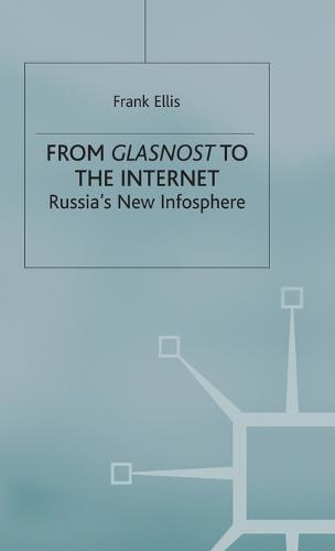 From Glasnost to the Internet: Russia's New Infosphere (Hardback)