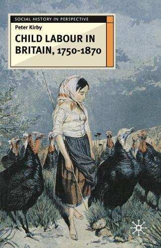 Child Labour in Britain, 1750-1870 - Social History in Perspective (Hardback)