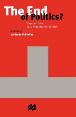 The End of Politics?: Explorations into Modern Antipolitics (Paperback)