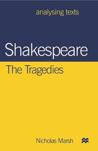 Shakespeare: The Tragedies - Analysing Texts (Paperback)