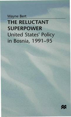 The Reluctant Superpower: United States' Policy in Bosnia, 1991-95 (Hardback)