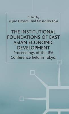 The Institutional Foundations of East Asian Economic Development - International Economic Association Series (Hardback)