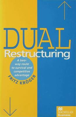 Dual Restructuring: A Two-Way Route to Survival and Competitive Advantage (Hardback)