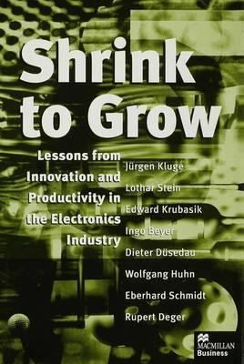 Shrink to Grow: Lessons from Innovation and Productivity in the Electronics Industry (Hardback)