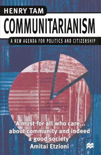 Communitarianism: A New Agenda for Politics and Citizenship (Hardback)