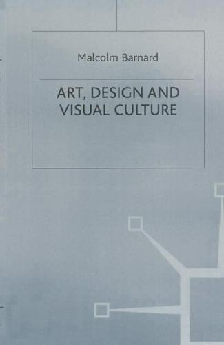 Art, Design and Visual Culture: An Introduction (Hardback)