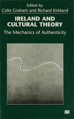 Ireland and Cultural Theory: The Mechanics of Authenticity (Hardback)