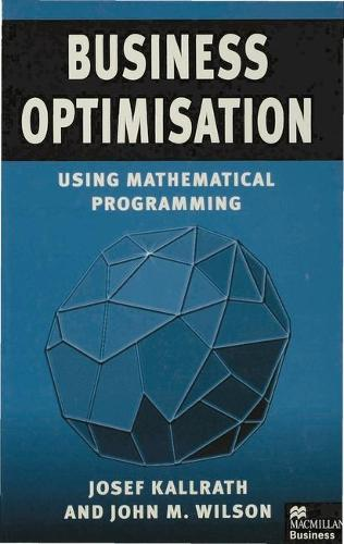 Business Optimisation: Using Mathematical Programming (Hardback)