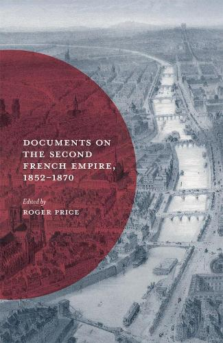 Documents on the Second French Empire, 1852-1870 - Documents in History (Hardback)