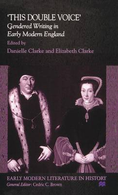 This Double Voice: Gendered Writing in Early Modern England - Early Modern Literature in History (Hardback)
