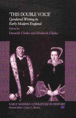 This Double Voice: Gendered Writing in Early Modern England - Early Modern Literature in History (Paperback)