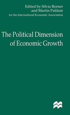 The Political Dimension of Economic Growth - International Economic Association Series (Hardback)