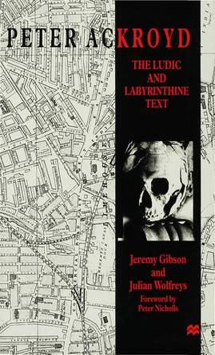 Peter Ackroyd: The Ludic and Labyrinthine Text (Hardback)