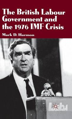 The British Labour Government and the 1976 IMF Crisis (Hardback)