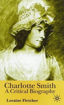 Charlotte Smith: A Critical Biography (Hardback)