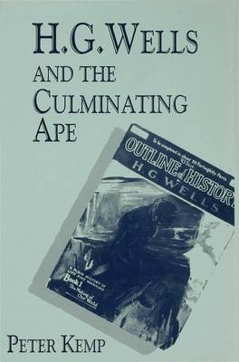 H. G. Wells and the Culminating Ape: Biological Imperatives and Imaginative Obsessions (Hardback)