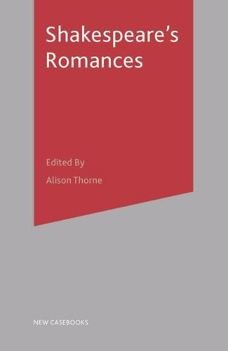 Shakespeare's Romances - New Casebooks (Hardback)