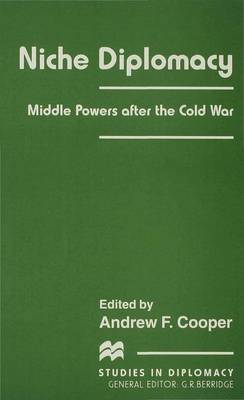 Niche Diplomacy: Middle Powers after the Cold War - Studies in Diplomacy (Hardback)