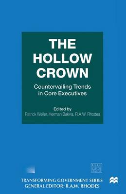 The Hollow Crown: Countervailing Trends in Core Executives - Transforming Government (Paperback)