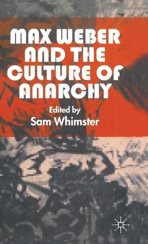 Max Weber and the Culture of Anarchy (Hardback)