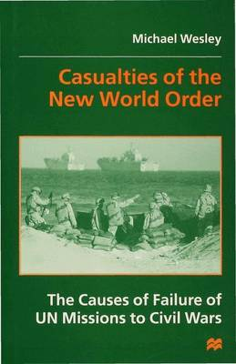 Casualties of the New World Order: The Causes of Failure of UN Missions to Civil Wars (Hardback)